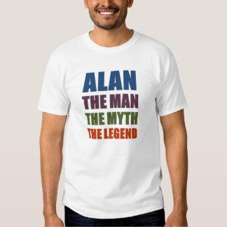 Alan the man, the myth, the legend tees