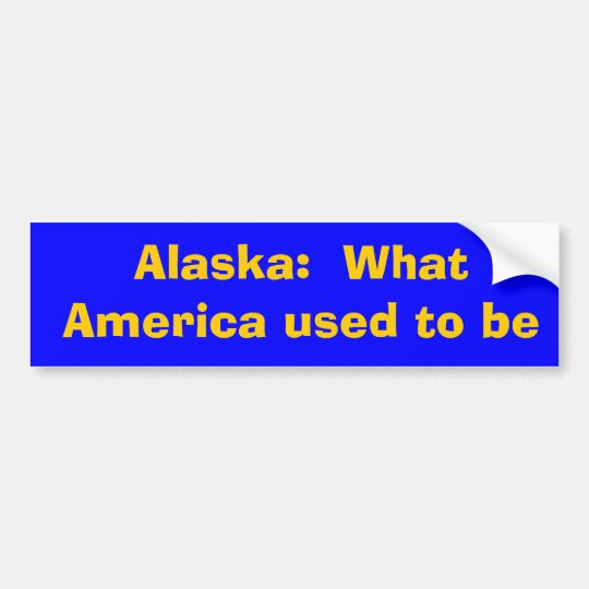 Alaska:  What America used to be Bumper Sticker