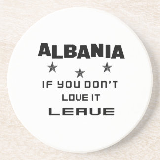 Albania If you don't love it, Leave Coasters