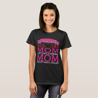 Albanian Mom Just Like Normal Mom Except Cooler T-Shirt