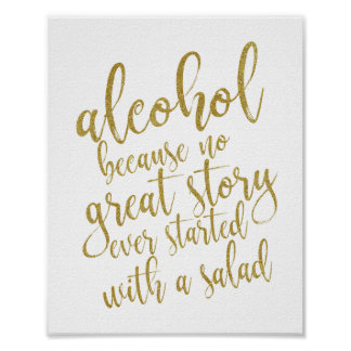 Alcohol because no great story 8x10 Wedding Sign Poster
