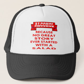 Alcohol Because No Great Story Ever Started With A Trucker Hat