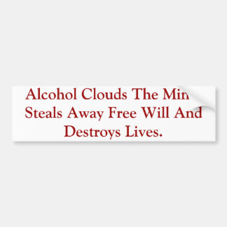 Alcohol Clouds The Mind & Destroys Lives. Bumper Sticker