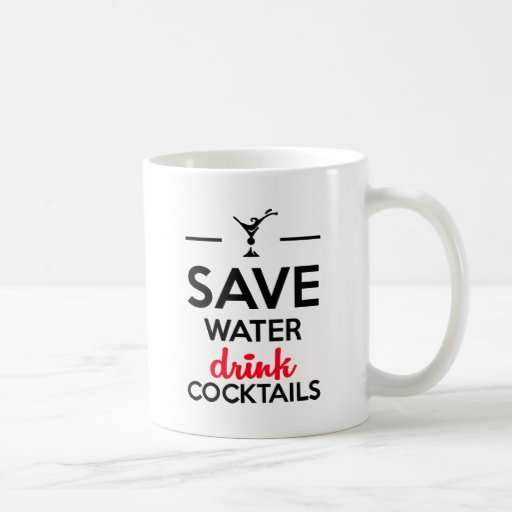 Alcohol Funshirt - Save Water drink cocktails Coffee Mugs