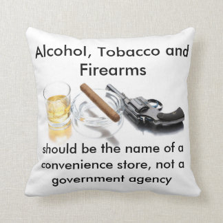Alcohol, Tobacco and Firearms Throw Pillow