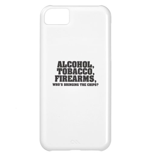Alcohol Tobacco Firearms Who's bringing the chips? Case For iPhone 5C