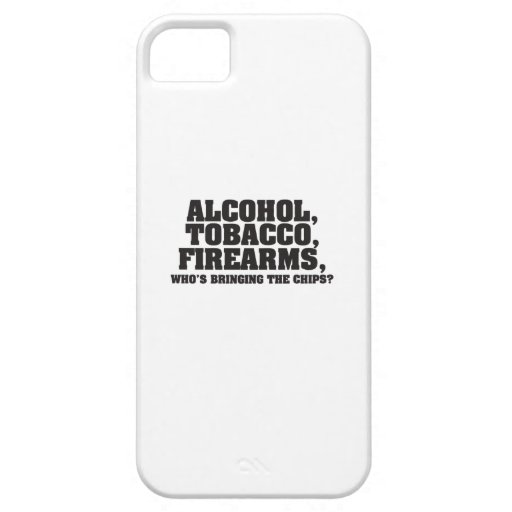 Alcohol Tobacco Firearms Who's bringing the chips? iPhone 5 Covers