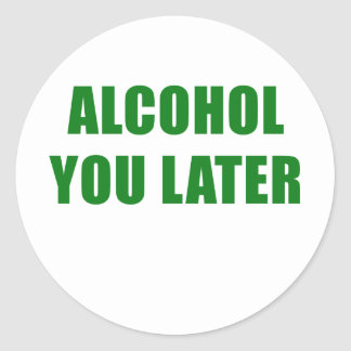 Alcohol You Later Classic Round Sticker