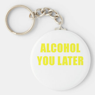 Alcohol You Later Keychain