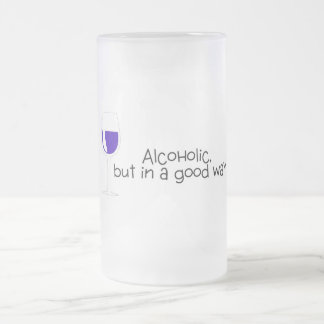 Alcoholic But In A Good Way Wine 16 Oz Frosted Glass Beer Mug