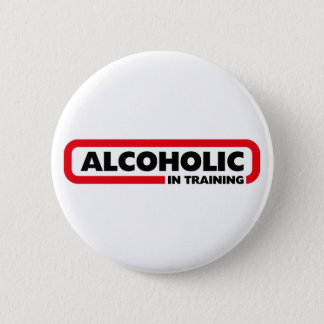 Alcoholic in Training 2 Inch Round Button