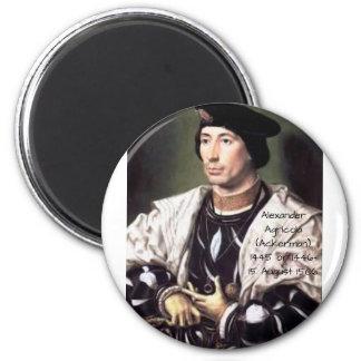Alexander Agricola (Ackerman) Magnet