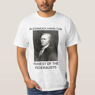 Alexander Hamilton- Foxiest of the Federalists T-Shirt