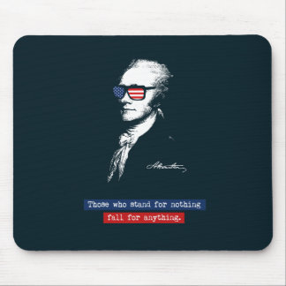 Alexander Hamilton Those who stand for nothing Mouse Pad