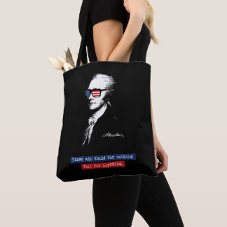 Alexander Hamilton Those who stand for nothing Tote Bag
