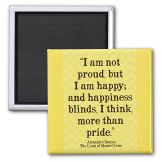 Alexandre Dumas Pride/Happiness Quote Magnet