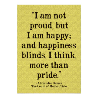 Alexandre Dumas Pride/Happiness Quote Poster