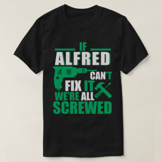 Alfred Can Fix All Funny T-shirt