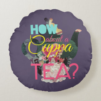 Alice In Wonderland | How About A Cuppa Tea? Round Pillow