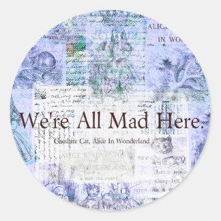 Alice in Wonderland  We're all mad here quote Classic Round Sticker