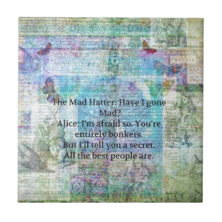 Alice in Wonderland Whimsical Bonkers Quote Tile