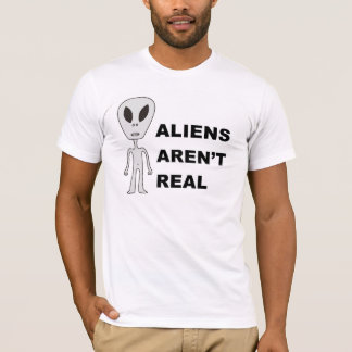 Aliens Aren't Real T-Shirt