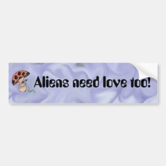 Aliens Need Love too! Bumper Sticker