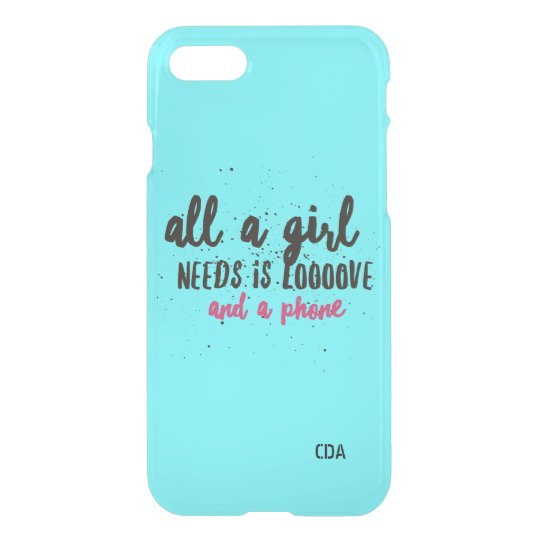All A Girl Needs Is Love And Phone iPhone 7 Case
