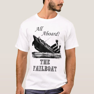 All Aboard the Failboat T-Shirt