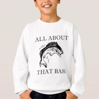 All About That Bass Fishing Fisherman Boating Pun Sweatshirt