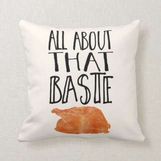 All About That Baste Thanksgiving Turkey Throw Pillow