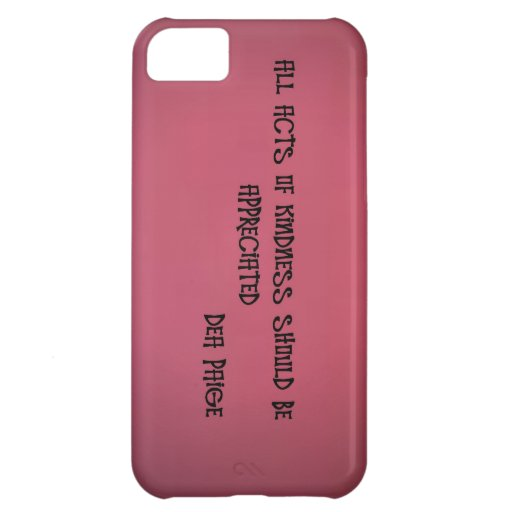 ALL ACTS OF KINDNESS SHOULD BE APPRECIATED iPhone 5C CASES