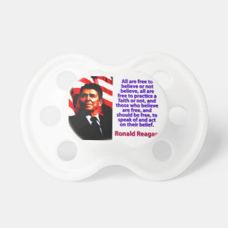 All Are Free To Believe - Ronald Reagan Pacifier