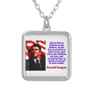 All Are Free To Believe - Ronald Reagan Silver Plated Necklace