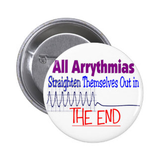All arrhythmias straighten themselves out END 2 Inch Round Button