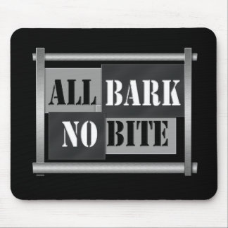 All bark no bite. mouse pad