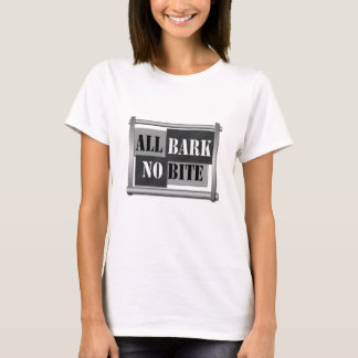 All bark no bite. T-Shirt