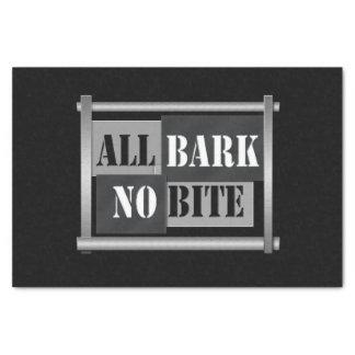 All bark no bite. tissue paper