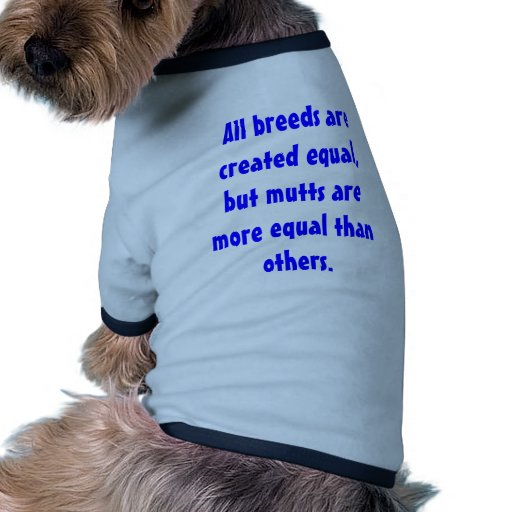 All breeds are created equal, but mutts are mor... dog clothing