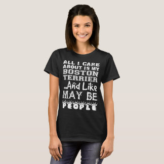 All Care About Boston Terrier Like Maybe 3 People T-Shirt
