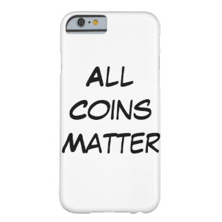 All Coins Matter Barely There iPhone 6 Case