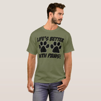 """All Day Long: """"Life's Better With Paws!"""" T-shirt"""