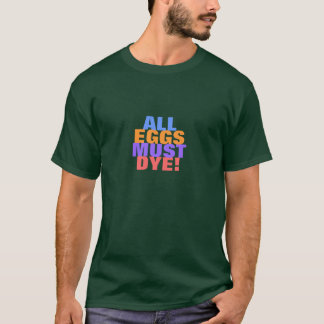 ALL EGGS MUST DYE T-Shirt
