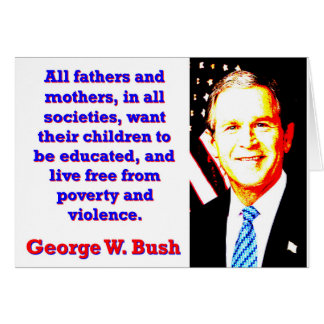 All Fathers And Mothers - G W Bush Card