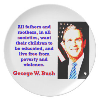 All Fathers And Mothers - G W Bush Dinner Plate