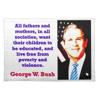 All Fathers And Mothers - G W Bush Placemat