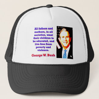 All Fathers And Mothers - G W Bush Trucker Hat