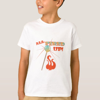 All Fired Up! T-Shirt