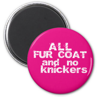 All Fur Coat and no knickers magnet