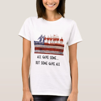 all gave some, some gave all.  SUPPORT THE TROOPS T-Shirt